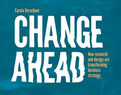 Change ahead : : how research and design are transforming business strategy