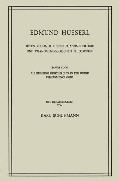 Ideen zu Einer Reinen Phänomenologie und Phänomenologischen Philosophie : Erstes Buch Allgemeine Einführung in Die Reine Phänomenologie /