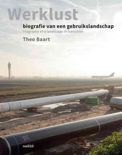 Werklust : biografie van een gebruikslandschap = Biography of a landscape in transition /