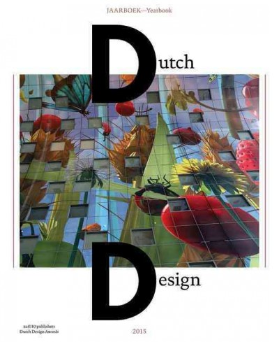 Dutch design : jaarboek 2015 = yearbook 2015 /