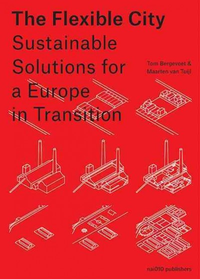 The flexible city : sustainable solutions for a Europe in transition /