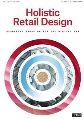 Holistic retail design : : reshaping shopping for the digital era
