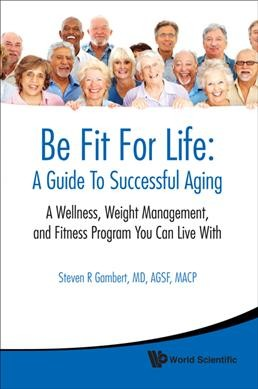 Be fit for life : a guide to successful aging : a wellness, weight management, and fitness program you can live with /