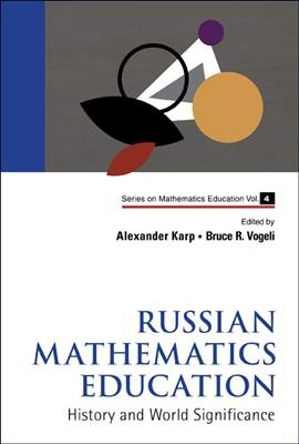 Russian mathematics education : history and world significance /