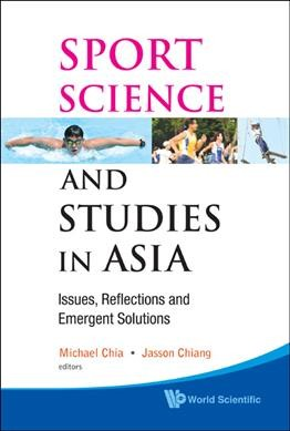 Sport science and studies in Asia : issues, reflections and emergent solutions /