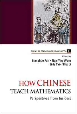 How Chinese teach mathematics : perspectives from insiders /