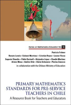 Primary mathematics standards for pre-service teachers in Chile : a resource book for teachers and educators /