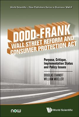 Dodd-Frank Wall Street reform and consumer protection act: purpose, critique, implementation status and policy issues /
