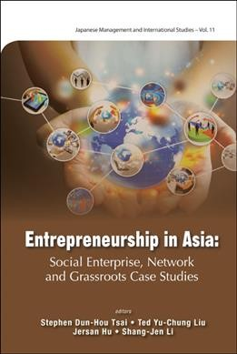 Entrepreneurship in Asia : : social enterprise- network and grassroots case studies