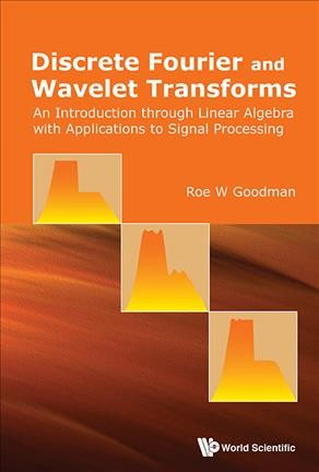 Discrete Fourier and wavelet transforms : an introduction through linear algebra with applications to signal processing