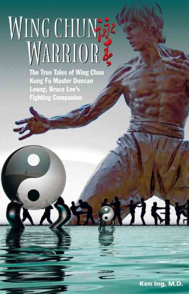 Wing chun warrior : the true tales of wing chun kung fu master Duncan Leung, Bruce Lee