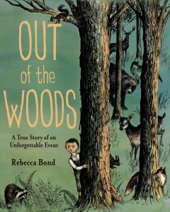 book Out of the Woods: a True Story of an Unforgettable Event - Rebecca Bond