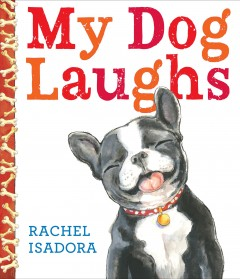 book My Dog Laughs by Rachel Isadora