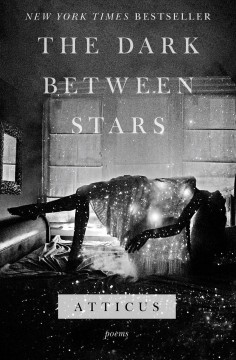 book The dark between stars: Poems by Atticus