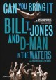 Can you bring it : Bill T. Jones and D-man in the waters