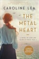 The metal heart : a novel of love and valor in World War II