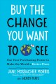 Buy the change you want to see : use your purchasing power to make the world a better place