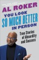 You look so much better in person : true stories of adsurdity and success