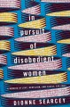 In pursuit of disobedient women : a memoir of love, rebellion, and family, far away
