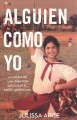 Alguien como yo/ Someone Like Me : La lucha de una nią por alcanzar el sueǫ americano/ How One Undocumented Girl Fought for Her American Dream
