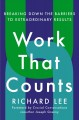 Work that counts : breaking down the barriers to extraordinary results