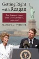 Getting right with Reagan : the struggle for true conservatism, 1980-2016