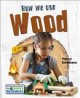 How we use wood