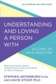 Understanding and loving a person with alcohol or drug addiction : Biblical and practical wisdom to build empathy, preserve boundaries, and show compassion