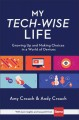My tech-wise life : growing up and making choices in a world of devices