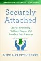 Securely attached : how understanding childhood trauma will transform your parenting, a handbook for adoptive and foster parents