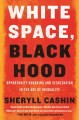 White Space, Black Hood: Opportunity Hoarding and Segregation in the Age of Inequality