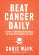 Beat cancer daily : 365 days of inspiration, encouragement, and action steps to survive and thrive