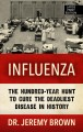 Influenza the hundred-year hunt to cure the deadliest disease in history