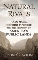 Natural rivals John Muir, Gifford Pinchot, and the creation of America's public lands