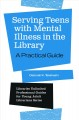 Serving teens with mental illness in the library : a practical guide