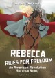 Rebecca rides for freedom : an American Revolution survival story