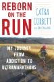 Reborn on the run : my journey from addiction to ultramarathons