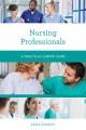Nursing professionals : a practical career guide