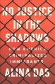 No justice in the shadows : how America criminalizes immigrants