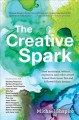 The Creative Spark : How Musicians, Writers, Explorers, and Other Artists Found Their Inner Fire and Followed Their Dreams