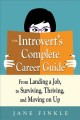 The introvert's complete career guide : from landing a job, to surviving, thriving, and moving on up