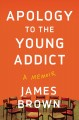 Apology to the young addict : a memoir