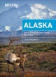 Moon Alaska : Scenic Drives, National Parks, Best Hikes