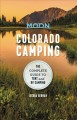Moon Colorado Camping : The Complete Guide to Tent and RV Camping