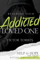Reaching your addicted loved one : help and hope for those battling substance abuse