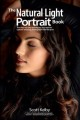 The Natural Light Portrait Book : the step-by-step technigques you need to capture amazing photographs like the pros