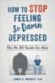 How to stop feeling so damn depressed : the no bs guide for men