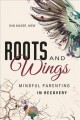 Roots and wings : mindful parenting in recovery