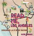 Read me, Los Angeles : exploring L.A.'s book culture