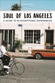 Soul of Los Angeles : A Guide to 30 Exceptional Experiences